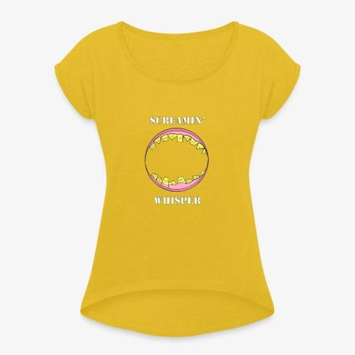 Screamin' Whisper - Women's Roll Cuff T-Shirt