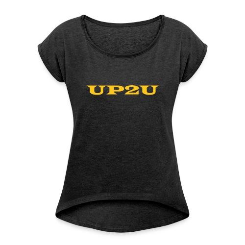 UP2U - Women's Roll Cuff T-Shirt