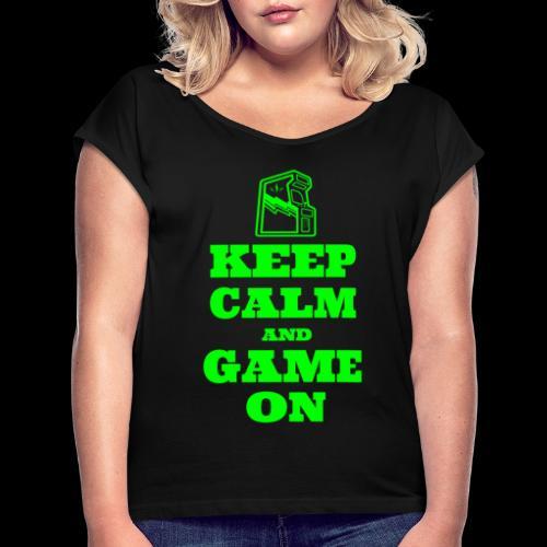Keep Calm and Game On   Retro Gamer Arcade - Women's Roll Cuff T-Shirt