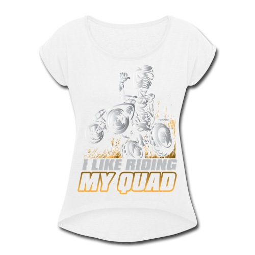 ATV Quad Like Stunt Rider - Women's Roll Cuff T-Shirt
