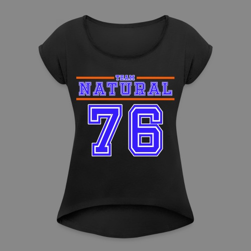 Team Natural 76 - Women's Roll Cuff T-Shirt