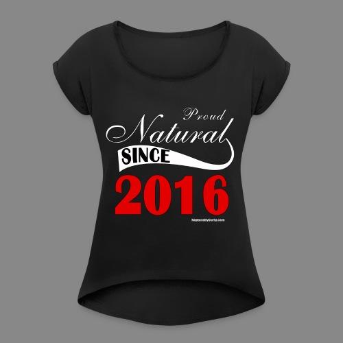 Been Natural Since 2016 - Women's Roll Cuff T-Shirt