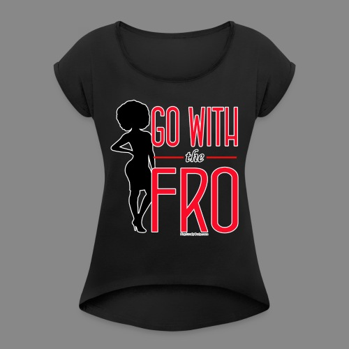Go With the Fro (Dark) - Women's Roll Cuff T-Shirt