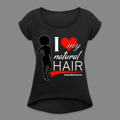 Love Natural Hair (Afro) - Women's Roll Cuff T-Shirt