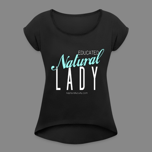 Educated Natural Lady - Women's Roll Cuff T-Shirt