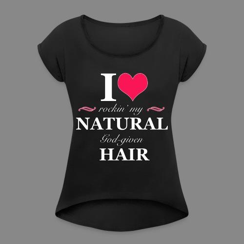 Love Rockin Natural Hair - Women's Roll Cuff T-Shirt