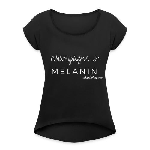 Champagne & Melanin - Black - Women's Roll Cuff T-Shirt