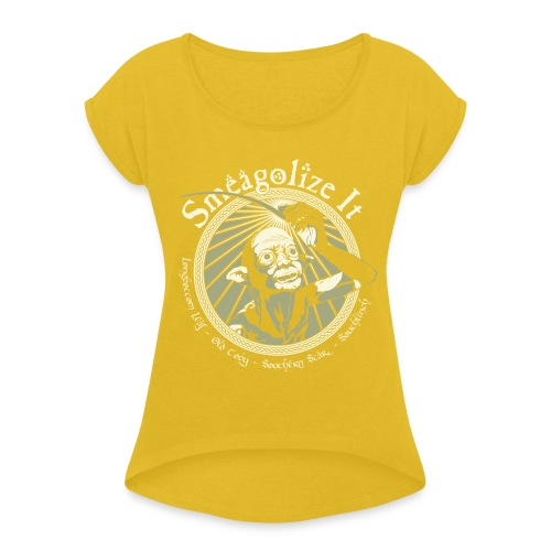 Smeagolize It! - Women's Roll Cuff T-Shirt