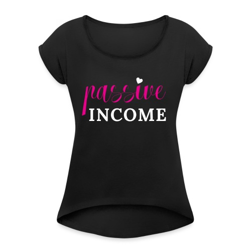 Passive Income - Women's Roll Cuff T-Shirt