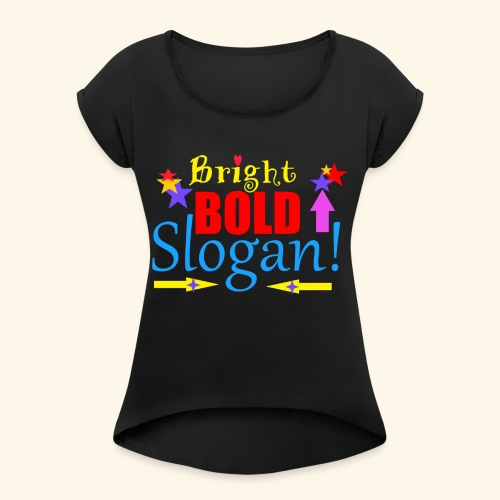 bright bold slogan - Women's Roll Cuff T-Shirt
