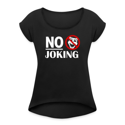 No Joking Public warning Grumpy Parody Miserable - Women's Roll Cuff T-Shirt