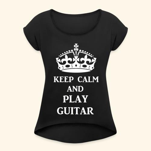 keep calm play guitar wht - Women's Roll Cuff T-Shirt