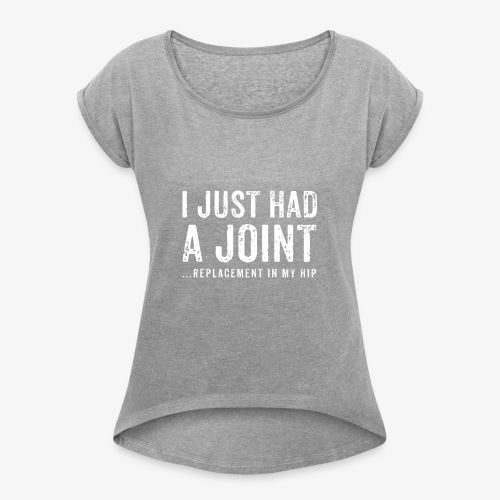 JOINT HIP REPLACEMENT FUNNY SHIRT - Women's Roll Cuff T-Shirt