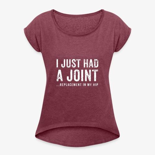 JOINT HIP REPLACEMENT FUNNY SHIRT - Women's Roll Cuff T-Shirt