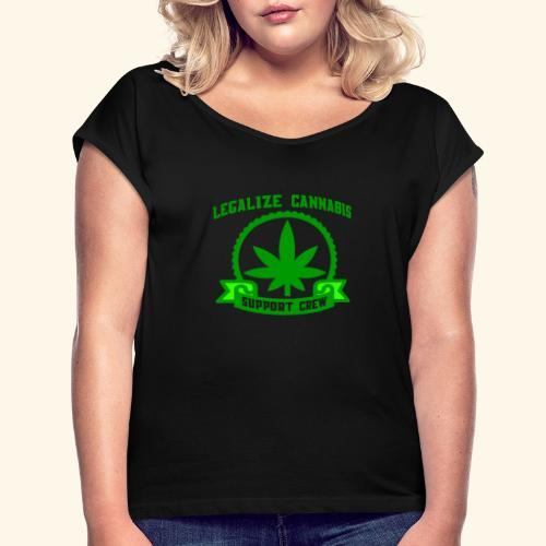 Legalize Cannabis - Support Crew - Real Weed Lover - Women's Roll Cuff T-Shirt