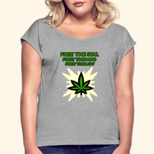 FREE THE SOUL - FREE THE MIND - FREE THE LEAF - Women's Roll Cuff T-Shirt