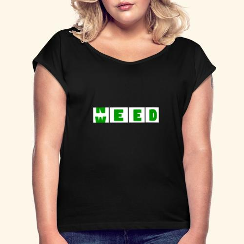 Weed is need - after buying weed is before buying - Women's Roll Cuff T-Shirt