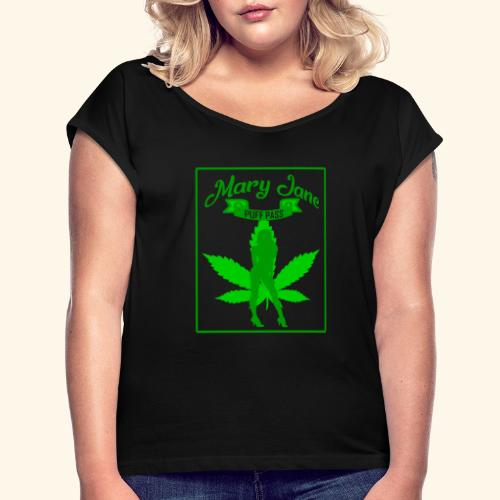 MARJ JANE - PUFF PASS - WEED SMOKER SHIRT FOR MEN - Women's Roll Cuff T-Shirt