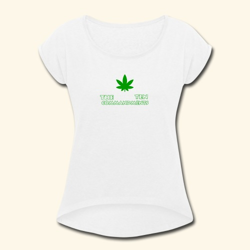 The Ten Commandments of cannabis - Women's Roll Cuff T-Shirt