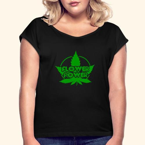 Flower Power Smoker - 420 Hippie Shirt men/women - Women's Roll Cuff T-Shirt
