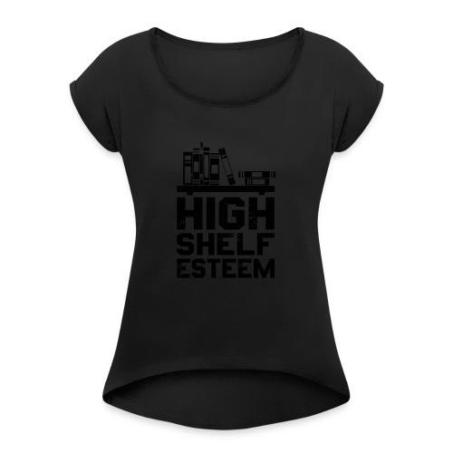 High Shelf Esteem - Design for Book Lovers, - Women's Roll Cuff T-Shirt