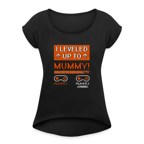 I Leveled Up To Mummy - Women's Roll Cuff T-Shirt