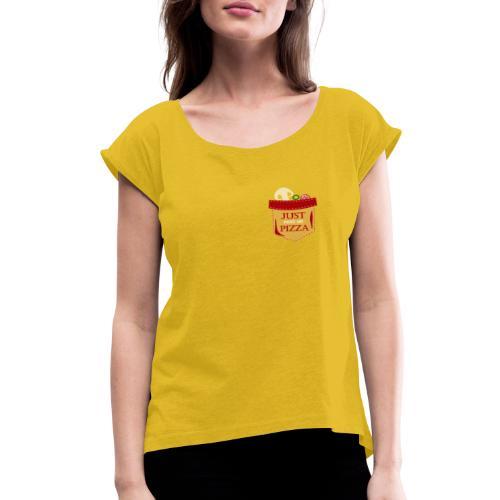 Just feed me pizza - Women's Roll Cuff T-Shirt