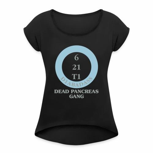 Dead Pancreas Gang - Women's Roll Cuff T-Shirt