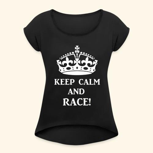 keep calm race wht - Women's Roll Cuff T-Shirt