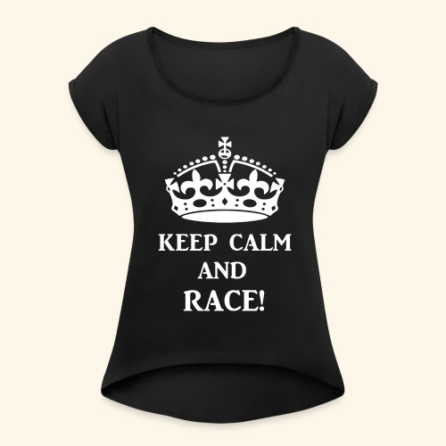 keep calm race wht - Women's Roll Cuff T-Shirt
