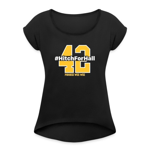 Hitch For Hall - Women's Roll Cuff T-Shirt