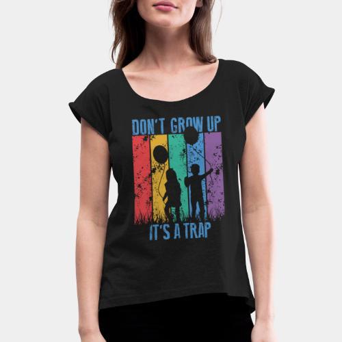 grow up - Women's Roll Cuff T-Shirt