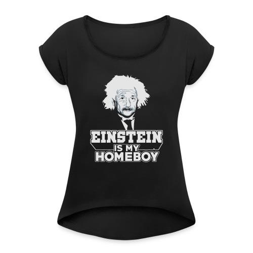 Einstein Is My Homeboy - Women's Roll Cuff T-Shirt