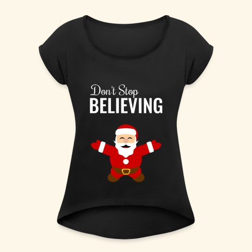 santa claus don t stop believing - Women's Roll Cuff T-Shirt
