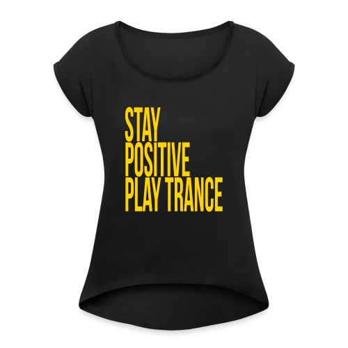 Stay positive play trance - Women's Roll Cuff T-Shirt
