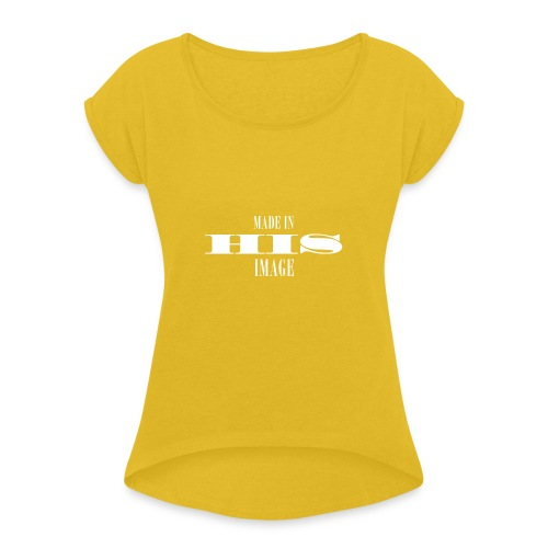 MADE IN HIS IMAGE - Women's Roll Cuff T-Shirt