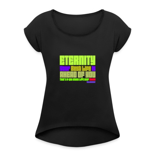 ETERNITY: YOUR BEST IS AHEAD OF YOU - Women's Roll Cuff T-Shirt