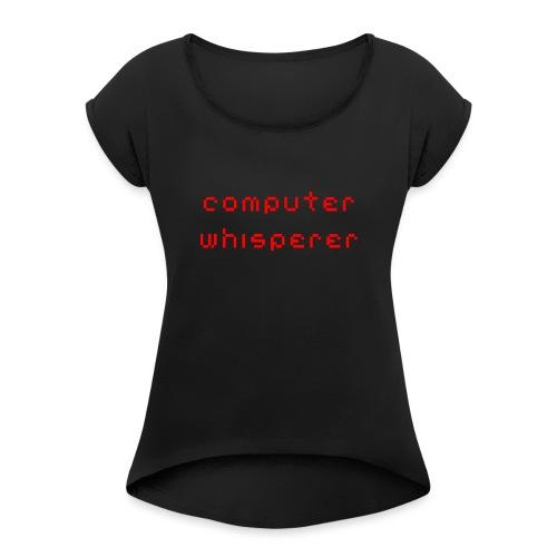 Computer Whisperer - Women's Roll Cuff T-Shirt