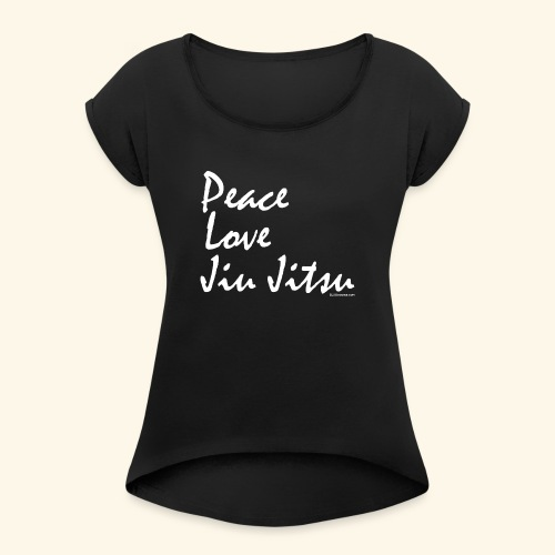 Jiu Jitsu - Peace Love wb - Women's Roll Cuff T-Shirt