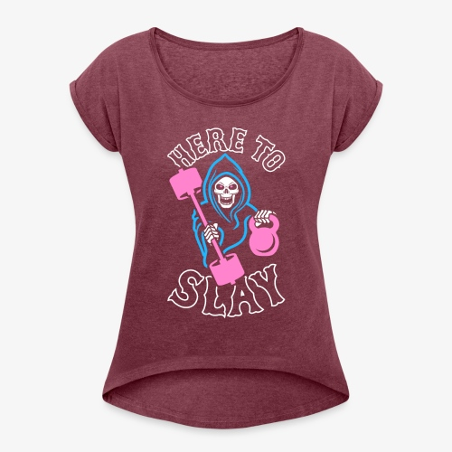 Here To Slay - Women's Roll Cuff T-Shirt