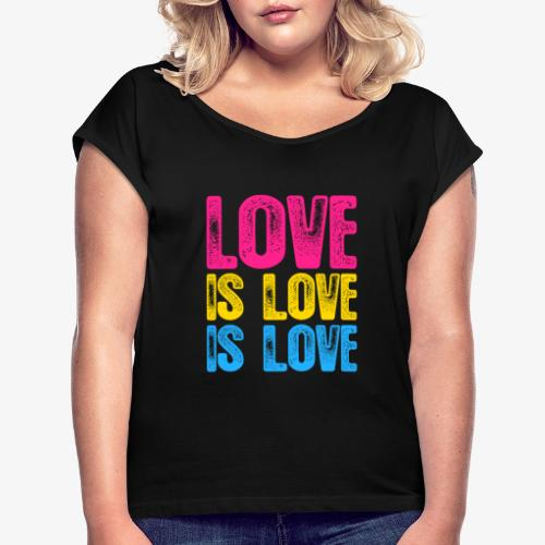 Pansexual Pride Love is Love is Love - Women's Roll Cuff T-Shirt