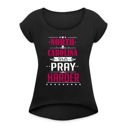 North Carolina Girls Pray Harder ai - Women's Roll Cuff T-Shirt