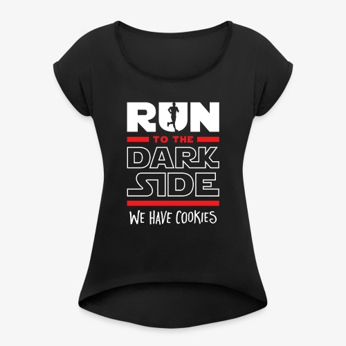 Run To The Dark Side, We Have Cookies - Women's Roll Cuff T-Shirt
