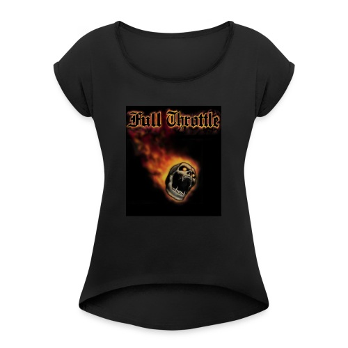 full throttle - Women's Roll Cuff T-Shirt
