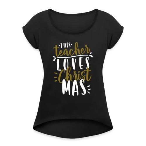 This Teacher Loves Christmas Teacher T-Shirts - Women's Roll Cuff T-Shirt