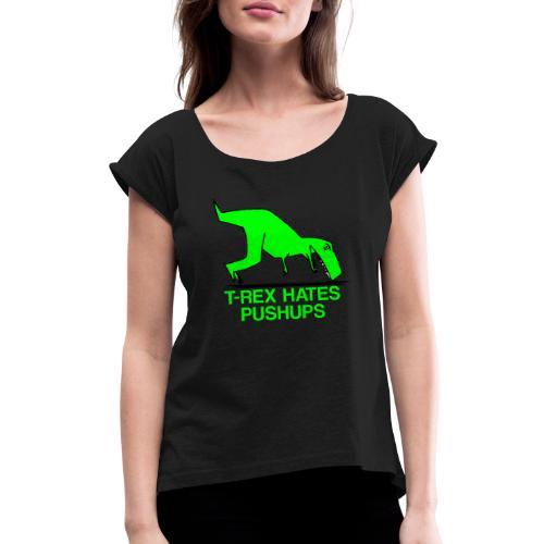 T-Rex Hates Pushups - Women's Roll Cuff T-Shirt