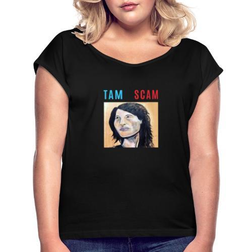 TAM SCAM - Women's Roll Cuff T-Shirt