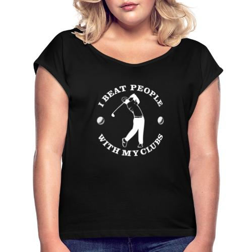 Beat People With Clubs - Women's Roll Cuff T-Shirt