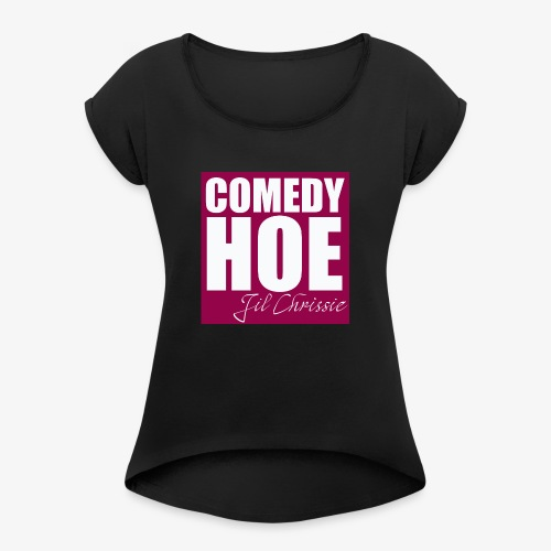 Comedy Hoe by Jil Chrissie - Women's Roll Cuff T-Shirt