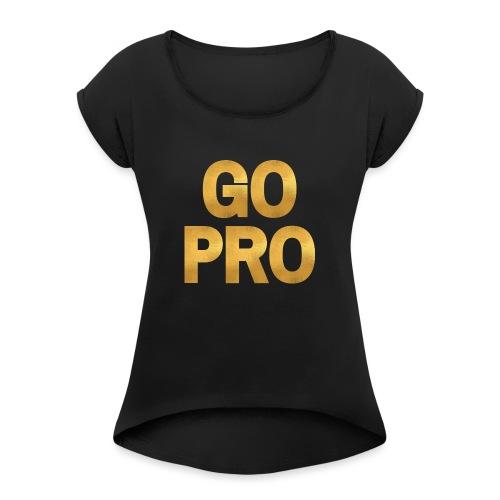 GO PRO - Gold Foil Look - Women's Roll Cuff T-Shirt
